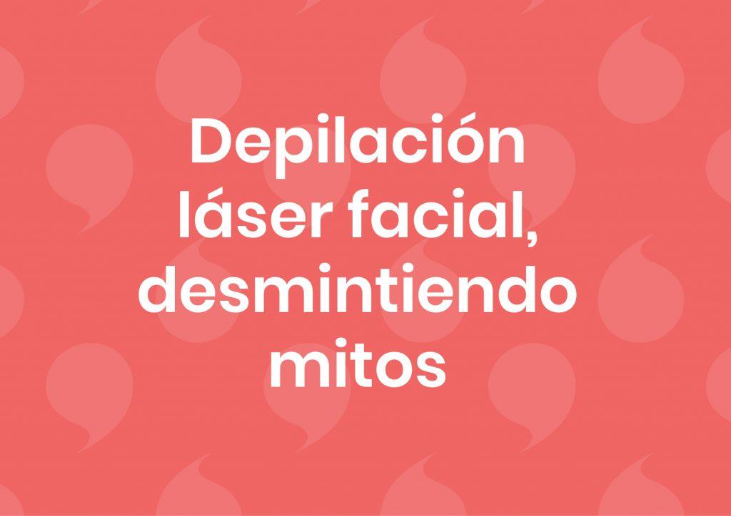 desmintiendo mitos de la depilación láser facial