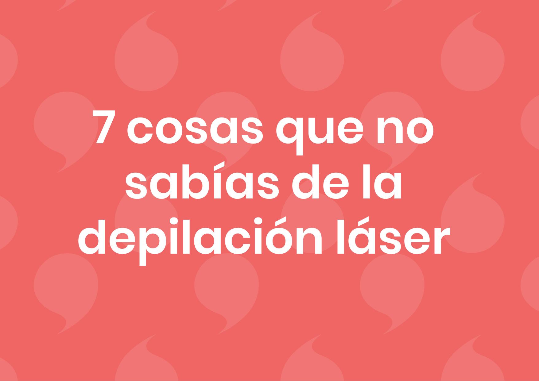 7 cosas que no sabías sobre la depilación láser